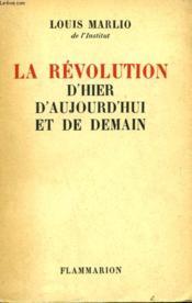 La Revolution D'Hier D'Aujourd'Hui Et De Demain. - Couverture - Format classique