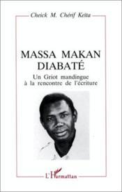 Massa Makan Diabaté ; un Griot mandingue à la rencontre de l'écriture - Couverture - Format classique