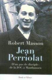 Jean perriolat ; d'un pas de disciple : de la joc à mauthausen - Couverture - Format classique