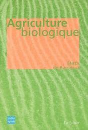 Agriculture Biologique : Ethique, Pratique Et Resultat - Couverture - Format classique