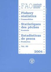 Yearbook of fishery statistics 2004 commodities t.99 ; fisheries series n 74 and statistics series - Couverture - Format classique