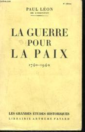 La Guerre Pour La Paix. 1740-1940. - Couverture - Format classique