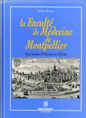 La Faculte De Medecine De Montpellier Huit Siecles D Histoire Et D Eclat - Couverture - Format classique