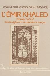 L'Emir Khaled, premier za'im ? identité algérienne et colonialisme français - Couverture - Format classique