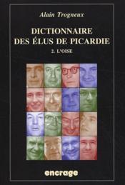 Dictionnaire des élus de Picardie t.2 ; l'Oise - Couverture - Format classique