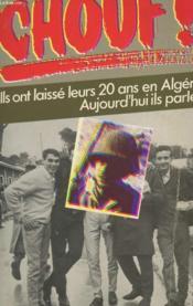 Chouf ! - Ils Ont Laisse Leurs 20 Ans En Algerie. Aujourd'Hui Ils Parlent - Couverture - Format classique