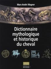 Dictionnaire mythologique et historique du cheval - Couverture - Format classique