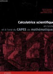 Calculatrice Scientifique En Lycee Et A L'Oral Du Capes De Mathematiques - Couverture - Format classique