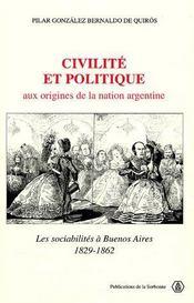 Civilité et politique ; aux origines de la nation Argentine ; les sociabilités à Buenos Aires, 1829-1862 - Couverture - Format classique