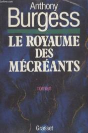Le royaume des mecreants  - Anthony Burgess