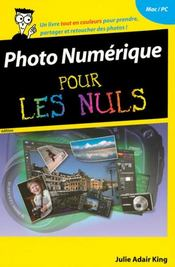 Vente livre :  Photo numérique pour les nuls  - Adair King Julie - Julie Adair King - Julie Adair King
