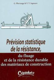 Prevision statistique de la resistance, du fluage et de la resistance durable des materiaux de construction - Couverture - Format classique
