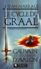 Le Cycle Du Graal T.5 ; Gauvain Et Les Chemins D'Avalon - Couverture - Format classique