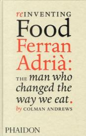 Vente livre :  Reinventing food Ferran Adrià ; the man who changed the way we eat  - Andrews Colman
