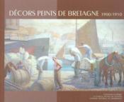 Decors Peints De Bretagne 1900-1950 - Couverture - Format classique