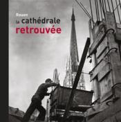 Rouen ; la cathédrale retrouvée ; 1940-1956 - Couverture - Format classique