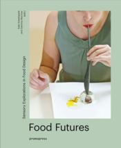 Vente livre :  Food futures ; sensory explorations in food design  - Warriner Gemma - Gemma Warriner - Kate Sweetapple