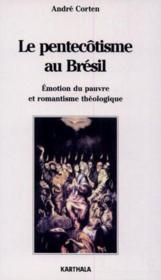 Le pentecôtisme au brésil ; émotion du pauvre et romantisme théologique - Couverture - Format classique