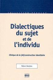 Dialectiques du sujet et de l'individu ; clinique de la (dé)construction identitaire - Couverture - Format classique