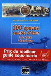 100 épaves en Côte d'Azur : de la Ciotat à Saint-Tropez - Couverture - Format classique