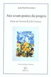 Aux Avant-Postes Du Progres. Essai Sur L' Uvre De J.M. Coetzee - Intérieur - Format classique