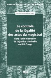 Le contrôle de légalité des actes du magistrat dans l'administration de la justice criminelle en R.D.Congo - Couverture - Format classique