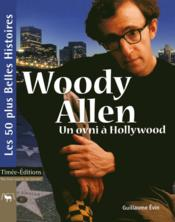 Woody Allen ; un ovni à Hollywood  - Guillaume Evin