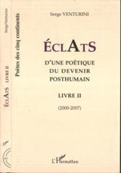 Éclats d'une poétique du devenir posthumain t.2 ; 2000-2007 - Couverture - Format classique