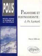 Paganisme Et Postmodernite J-Fr Lyotard Petits Essais D'Ethique Et De Politique - Intérieur - Format classique