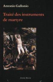 Traite Des Instruments De Martyre Et Des Divers Modes De Supplice Employes Par Les Paiens Contre Les Chretiens - Intérieur - Format classique