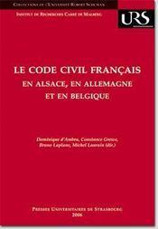 Le code civil français en alsace, en allemagne et en belgique ; réflexions sur la circulation des modèles juridiques - Intérieur - Format classique