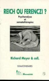 Reich ou Ferenczi ? ; psychanalyse et somatothérapie - Couverture - Format classique
