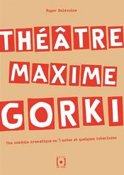 Théâtre Maxime Gorki ; une comédie dramatique en 5 actes et quelques interludes - Couverture - Format classique