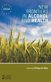 Vente livre :  New frontiers in alcohol and health  - Philippe De Witte