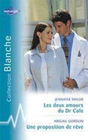 Les Deux Amour Du Dr Cole Suivi D'Une Proposition De Reve (In His Loving Care - A French Doctor At Abbeyfield) - Couverture - Format classique