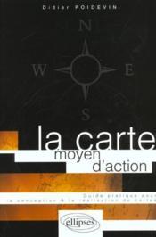 La Carte Moyen D'Action Guide Pratique Pour La Conception Et La Realisation De Cartes - Couverture - Format classique