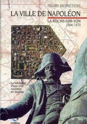 Ville De Napoleon, La Roche-Sur-Yon 1804-1870 T1 - Intérieur - Format classique