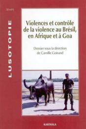 Violences et controle de la violence au bresil, en afrique et a goa - Couverture - Format classique