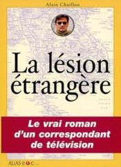La lesion etrangere ; le roman vrai d un correspondant de televison - Couverture - Format classique