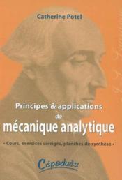 Principes et applications de mécanique analytique ; Cours, exercices corrigés, planches de synthèse - Couverture - Format classique