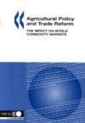 Agricultural policy and trade reform ; the impact on world commodity markets - Intérieur - Format classique