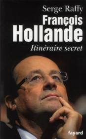 Vente  François Hollande ; itinéraire secret  - Serge Raffy