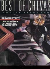 Best Of Chivas - Twelve Years Ago - Chivas Story - Les 400 Prix Du Best Of Chivas 1973 - Couverture - Format classique