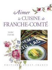 Aimer la cuisine de franche-comté - Couverture - Format classique