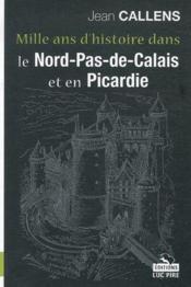 Mille ans d'histoire dans le Nord-Pas-de-Calais et en Picardie - Couverture - Format classique