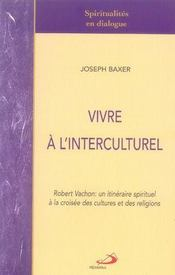 Vivre a l'interculturel ; robert vachon: un itineraire spirituel a la croisee des cultures et des religions - Intérieur - Format classique
