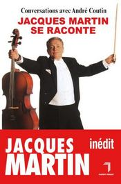 Jacques Martin se raconte  - Jacques Martin - Andre Coutin
