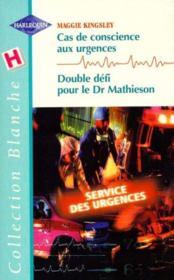 Cas De Conscience Aux Urgences Suivi De Double Defi Pour Le Dr Mathieson (A Wife For Dr Cunningham - Dr Mathieson'S Daughter) - Couverture - Format classique