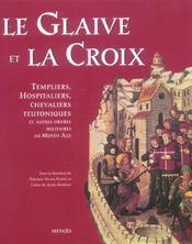 Le glaive et la croix templiers hospitaliers chevaliers teutoniques et autres ordres militaires - Intérieur - Format classique
