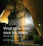 Vingt mille lieux sous les terres ; espaces publics souterrains - Couverture - Format classique